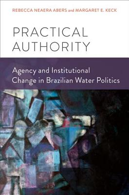 Practical Authority By Abers, Rebecca Neaera/ Keck, Margaret E.