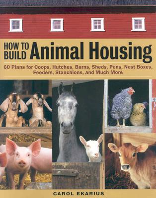 How to Build Animal Housing By Ekarius, Carol